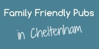 Family Friendly Pubs in Cheltenham