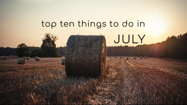 Top Ten Things To Do in July 2019