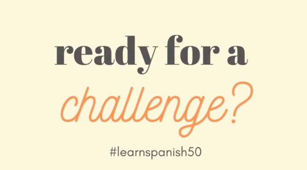 Ready for a Challenge #learnSpanish50