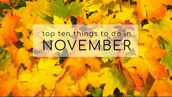 Top Ten Things to do in November 2019