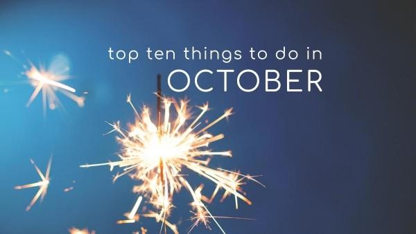 Top Ten Things To Do In October 2018