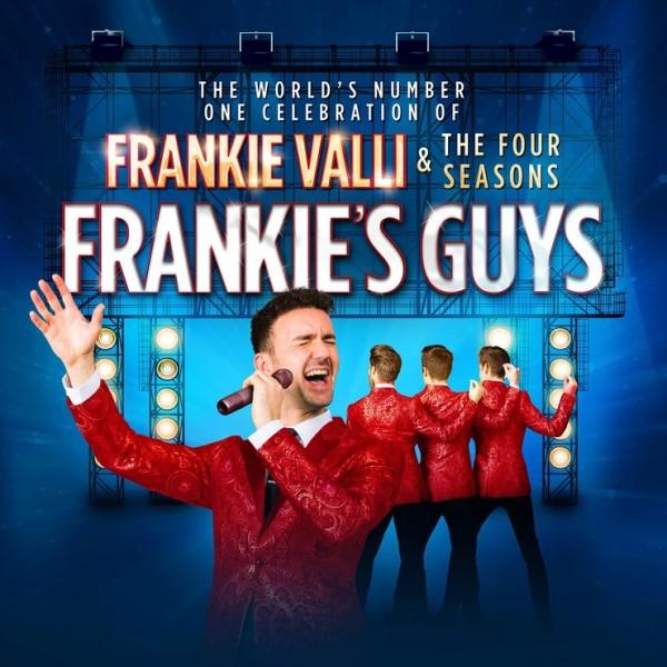 Frankie's Guys - A Celebration of Frankie Valli & The Four Seasons