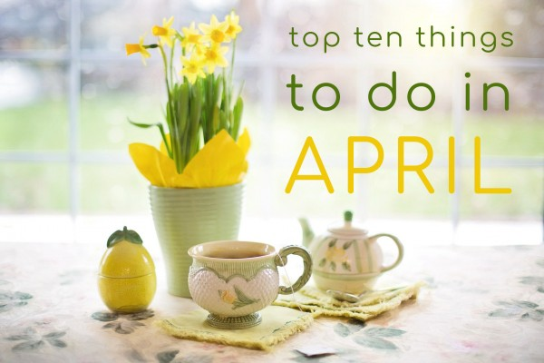 top 10 things to do in april