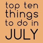 Top Ten Things To Do In July 2017