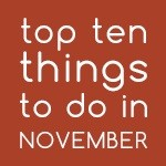 Top Ten Things To Do In November 2017