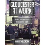 Gloucester at Work - People and Industries Through the Years by Christine Jordan