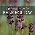 Top Things To Do On Your August Bank Holiday