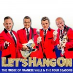 Let's Hang On 2019 - The world's first and longest-running tribute to the music of Frankie Valli & The Four Seasons