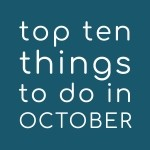 Top Ten Things To Do In October 2018 - Some great ideas here!