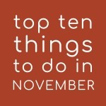 Top Ten Things To Do In November 2018