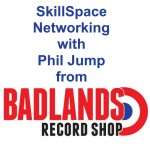 Pop along! SkillSpace Networking with talk from Phil Jump from Badlands Record Shop (and Bruce Springsteen??)