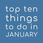 Top Ten Things to do in January 2020