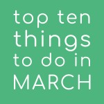 Top Ten Things to do in March 2020