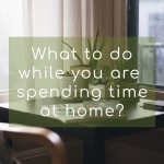 Innovative, useful and fun suggestions of what to do while you are spending time at home...