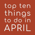 Top Ten Things To Do In April At Home