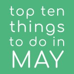 Top Ten Things To Do In May 2020