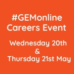 #GEMonline Careers Event Wednesday 20th and Thursday 21st May 2020