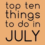 Top Ten Things to do in July 2020