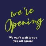 We're Opening - We can't wait to see you all again!
