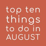 Top Ten Things to do in August 2020
