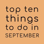 Top Ten Things to do in September 2020