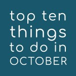 Top Ten Things To Do In October 2020