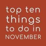 Top Ten Things to do in November 2020