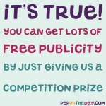 Want some free publicity? Genuinely, it's very easy. Just give us a competition prize and we'll do the promo for you...