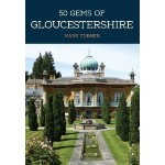 BRAND NEW COMPETITION - WIN 50 Gems of Gloucestershire: The History & Heritage of the Most Iconic Places by Mark Turner