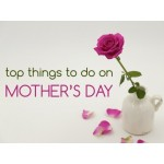 Top Things To Do On Mother's Day