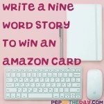 NEW COMPETITON: Write a Nine Word Story... To win a £20 Amazon card