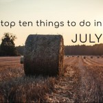 Top Ten Things To Do In July 2021