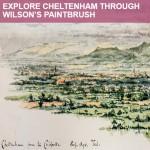 Living Through History - Explore Cheltenham through Wilson's paint brush on Tuesday 13 July