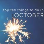 Top Ten Things To Do In October 2021