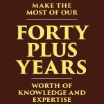 Make the most of our Forty Plus Years worth of knowledge and expertise